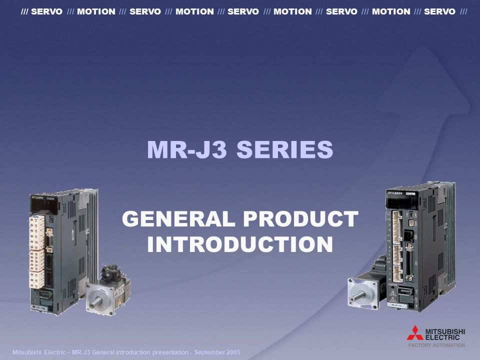 Mitsubishi Electric – MR-J3 General introduction presentation - September 2005 /// SERVO /// MOTION /// SERVO /// MOTION /// SERVO /// MOTION /// SERVO /// MOTION /// SERVO /// MR-J3 MOTOR FEATURES Ultra Compact Size –High density coil using new joint-wrap core method –New, small size encoder development ABS and High resolution (self-development) Permeate optical and Increment 1000 ppr 130k ppr 260k ppr Glass disc (ABS code) Prism Joint-wrap core + Flyer mass winding Flat core + mass winding Circular core + mass winding