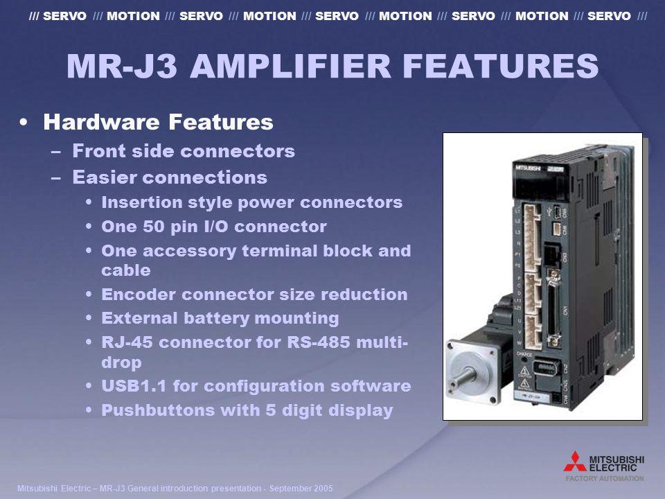 Mitsubishi Electric – MR-J3 General introduction presentation - September 2005 /// SERVO /// MOTION /// SERVO /// MOTION /// SERVO /// MOTION /// SERVO /// MOTION /// SERVO /// MR-J3 AMPLIFIER FEATURES Speed frequency response Response (dB) -3dB 900Hz Hz 1996 1998 2000 2002 2004 J2 ー Super J2 J3 0 200 400 600 800 1000 900Hz .