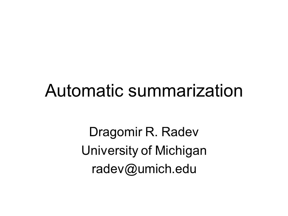 Automatic summarization Dragomir R. Radev University of Michigan radev@umich.edu