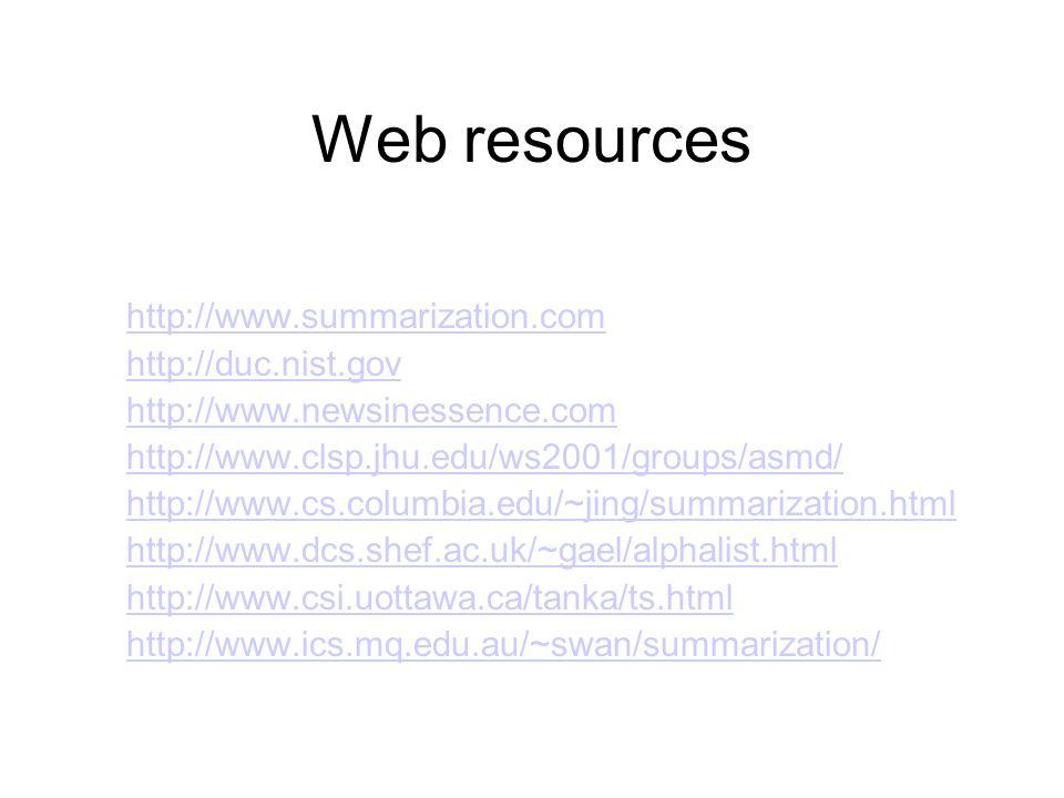 Web resources http://www.summarization.com http://duc.nist.gov http://www.newsinessence.com http://www.clsp.jhu.edu/ws2001/groups/asmd/ http://www.cs.