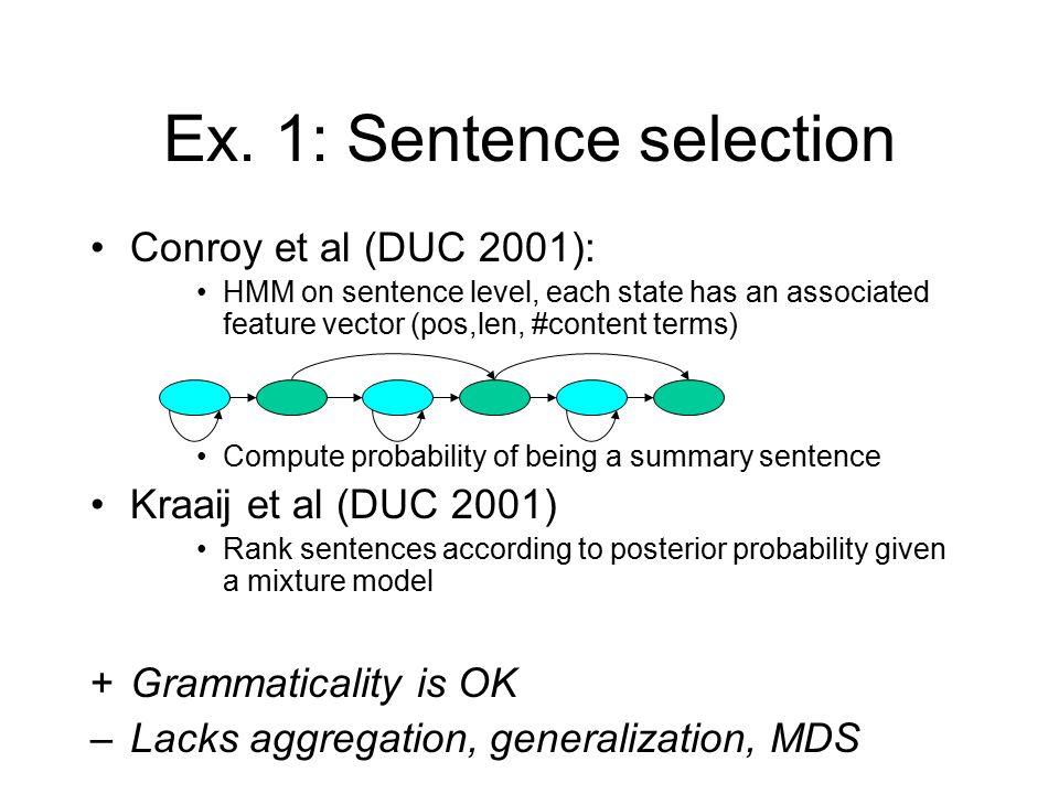 Ex. 1: Sentence selection Conroy et al (DUC 2001): HMM on sentence level, each state has an associated feature vector (pos,len, #content terms) Comput