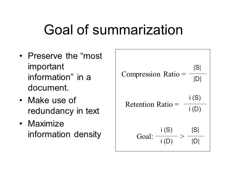 Goal of summarization Preserve the most important information in a document.