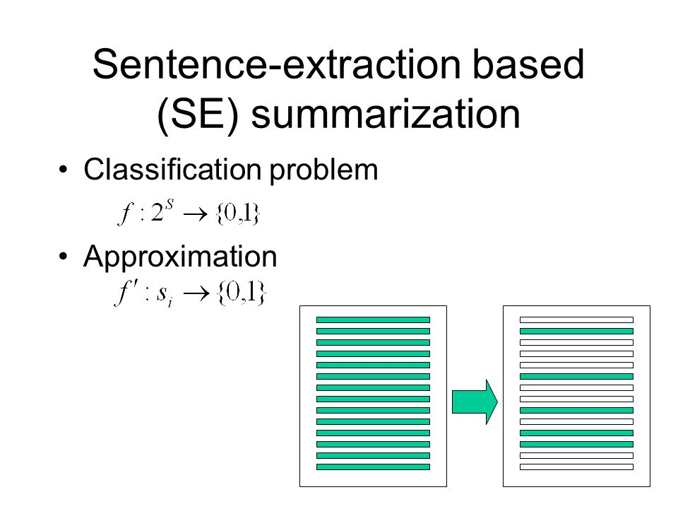 Sentence-extraction based (SE) summarization Classification problem Approximation