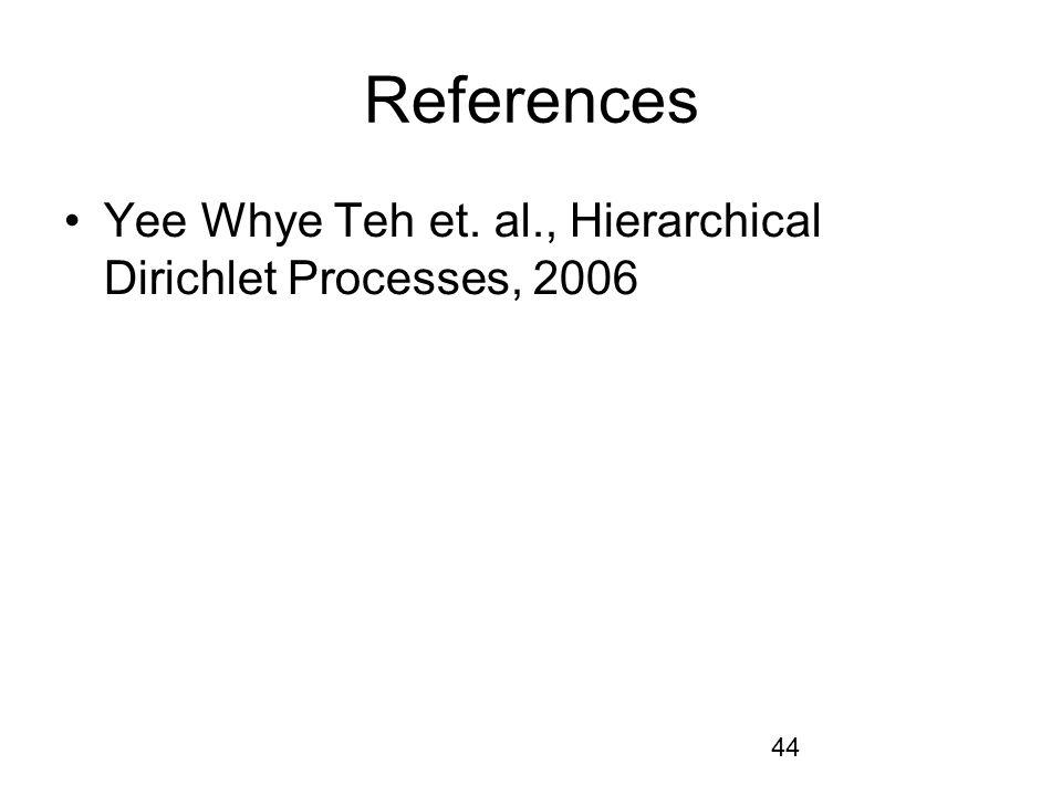 44 References Yee Whye Teh et. al., Hierarchical Dirichlet Processes, 2006