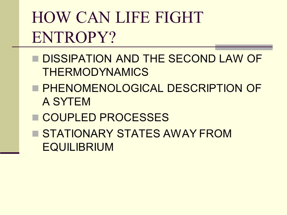 HOW CAN LIFE FIGHT ENTROPY? DISSIPATION AND THE SECOND LAW OF THERMODYNAMICS PHENOMENOLOGICAL DESCRIPTION OF A SYTEM COUPLED PROCESSES STATIONARY STAT