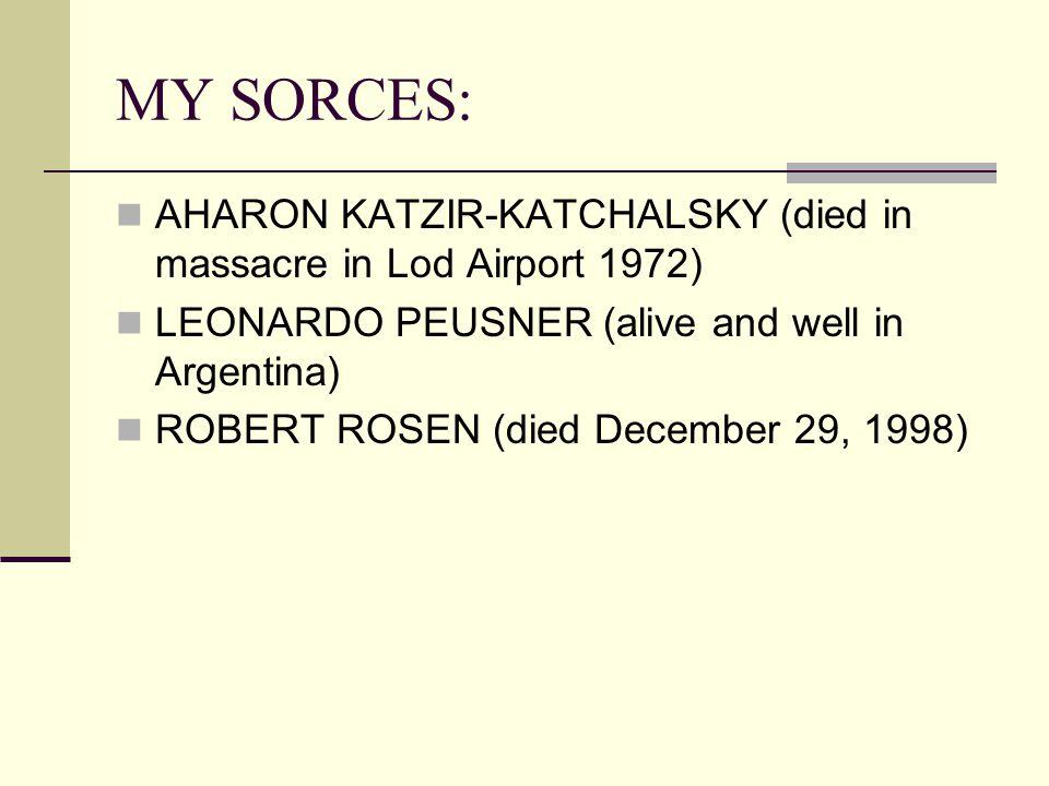 MY SORCES: AHARON KATZIR-KATCHALSKY (died in massacre in Lod Airport 1972) LEONARDO PEUSNER (alive and well in Argentina) ROBERT ROSEN (died December 29, 1998)