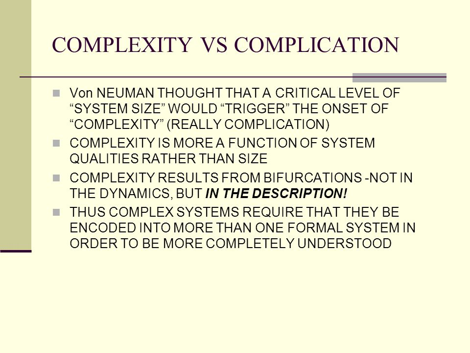"COMPLEXITY VS COMPLICATION Von NEUMAN THOUGHT THAT A CRITICAL LEVEL OF ""SYSTEM SIZE"" WOULD ""TRIGGER"" THE ONSET OF ""COMPLEXITY"" (REALLY COMPLICATION) C"