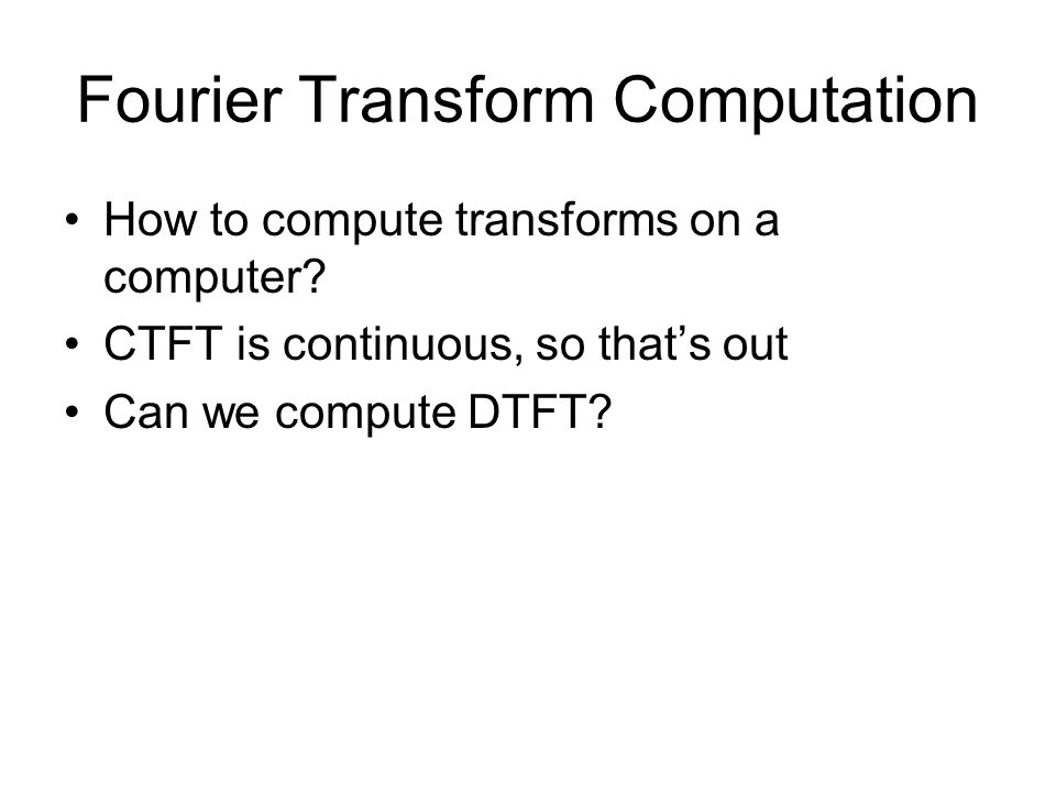 Fourier Transform Computation How to compute transforms on a computer.