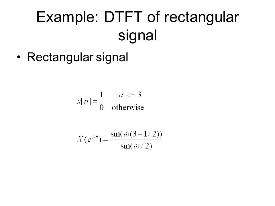 Example: DTFT of rectangular signal Rectangular signal