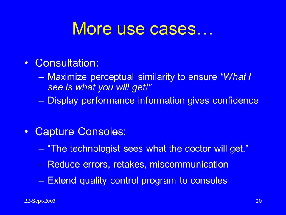 22-Sept-200319 Request Film Printer Film Printer Diagnostic display Response Characteristic curve, MTF, other performance measures Summary data Admini