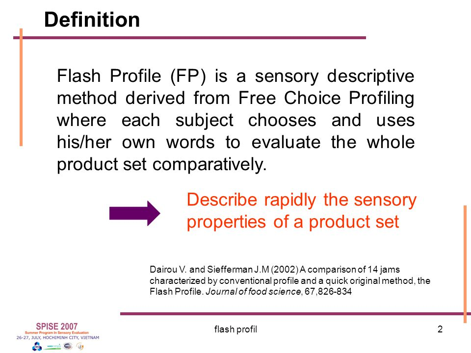 flash profil3 Principle  Free description  comparative presentation  Ranking procedure « How would you describe the main sensory dimensions of the products » « Rank the product according to each dimension that you identified »