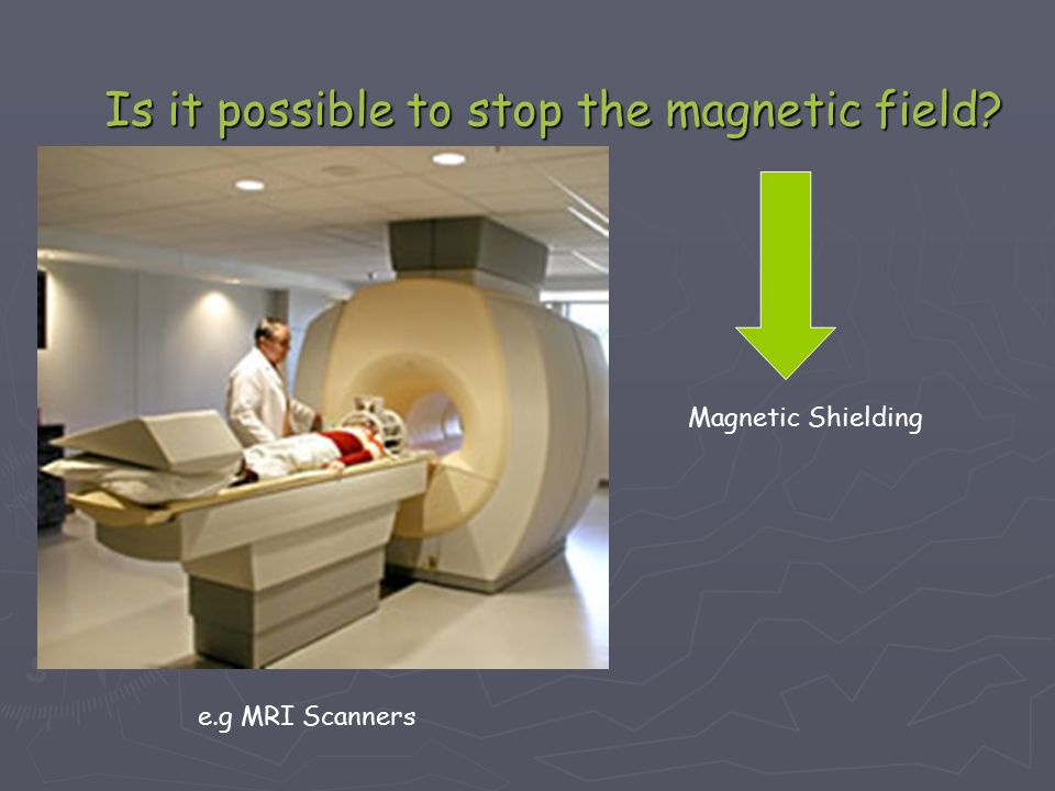 Is it possible to stop the magnetic field e.g MRI Scanners Magnetic Shielding