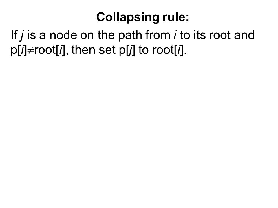 Collapsing rule: If j is a node on the path from i to its root and p[i]  root[i], then set p[j] to root[i].