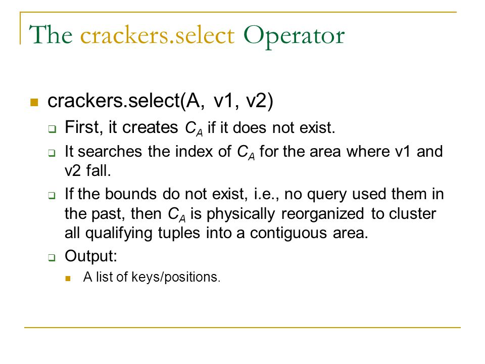 The crackers.select Operator crackers.select(A, v1, v2)  First, it creates C A if it does not exist.