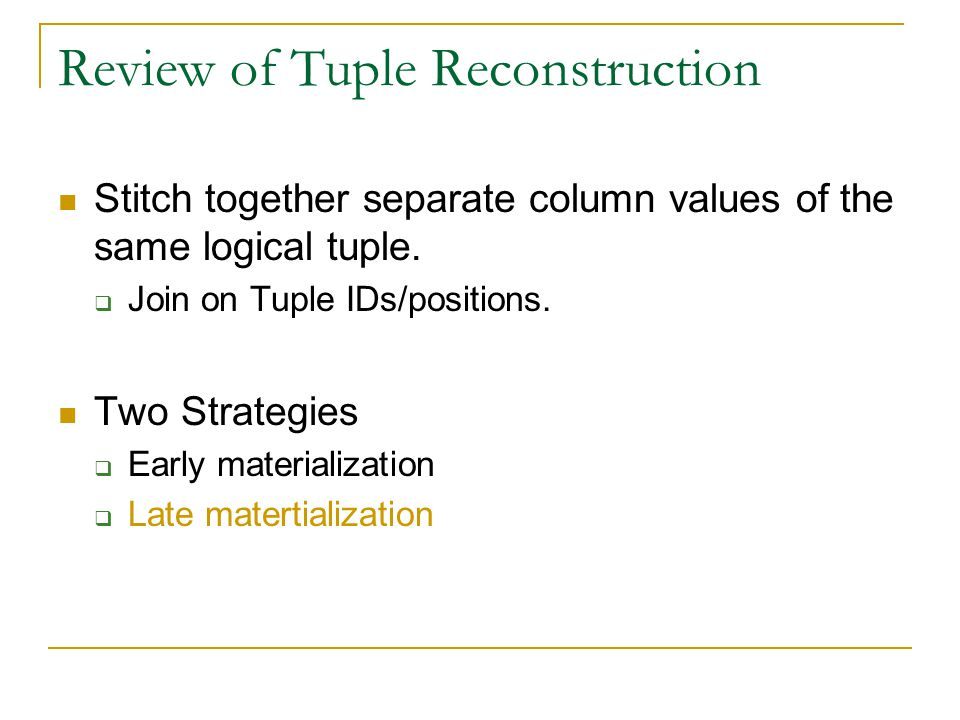 Motivation Tuple Reconstruction is easy  if columns are sorted in the same order However the pre-requisite can not always be preserved.