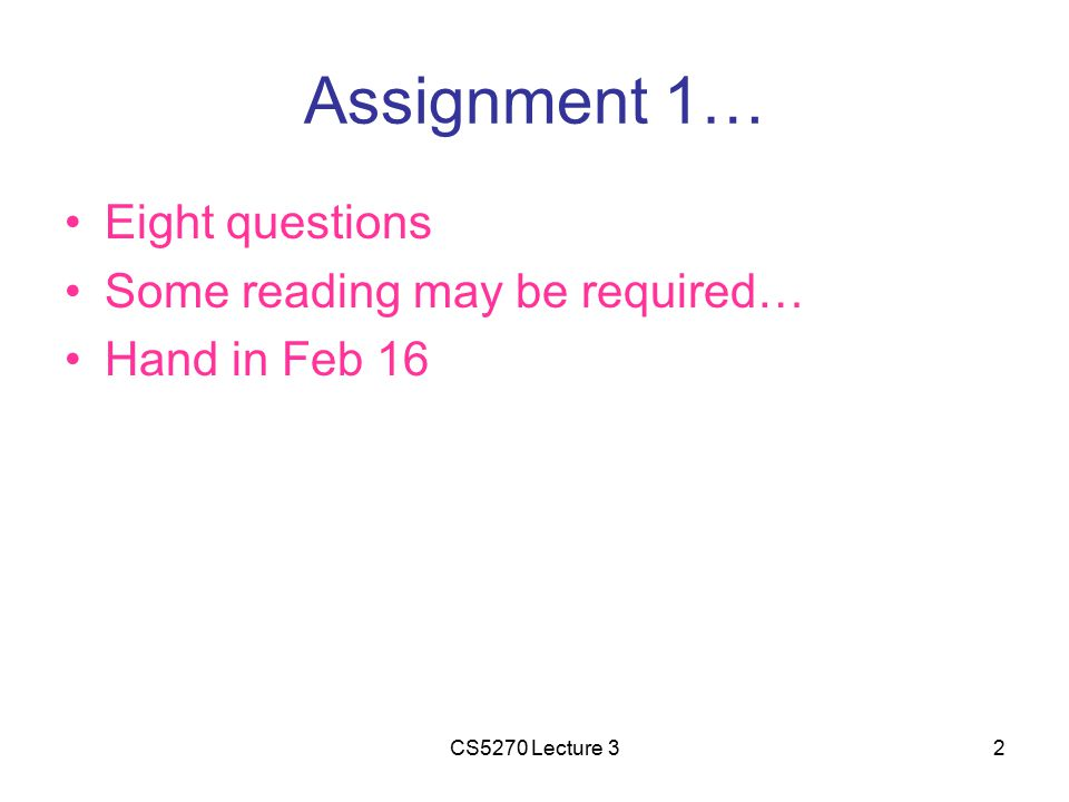 2 Assignment 1… Eight questions Some reading may be required… Hand in Feb 16