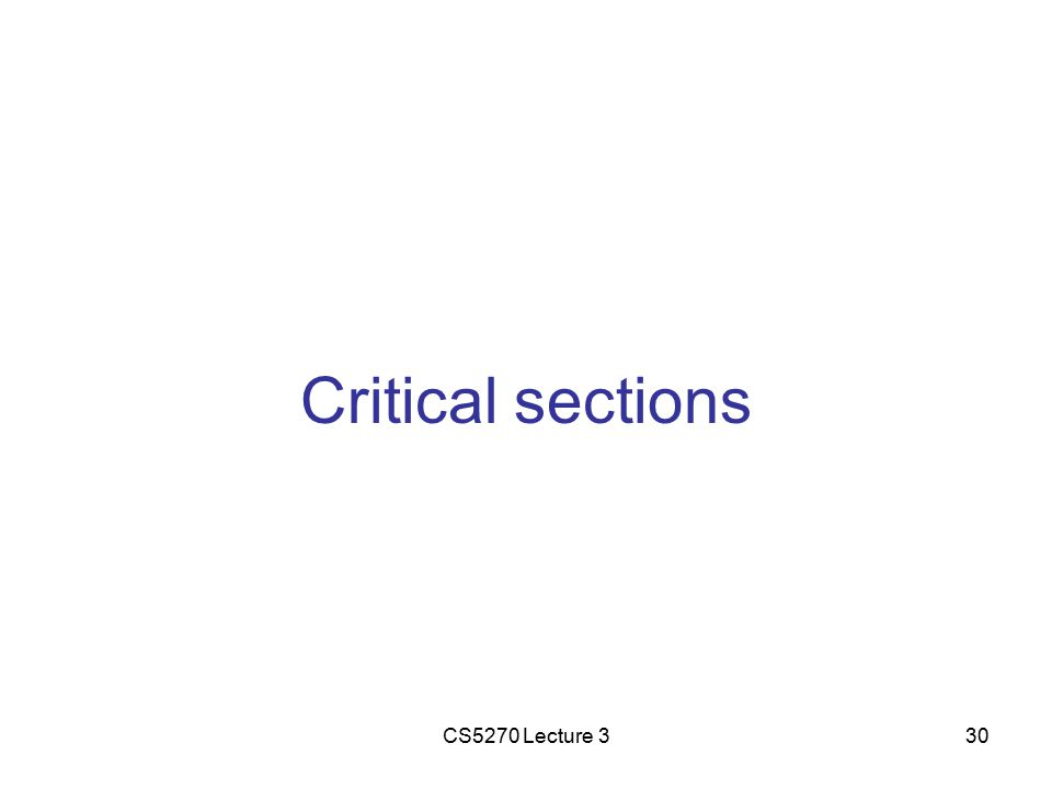 CS5270 Lecture 330 Critical sections