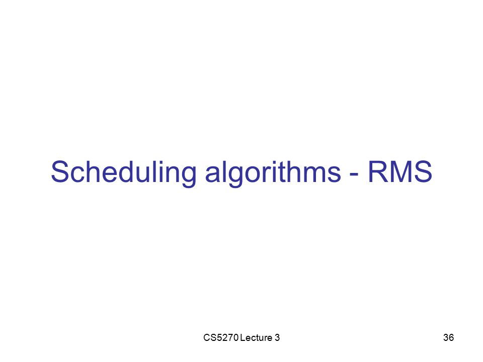 CS5270 Lecture 336 Scheduling algorithms - RMS