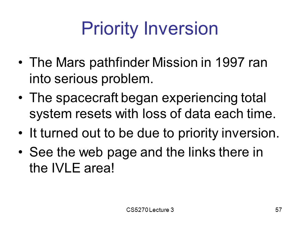 CS5270 Lecture 357 Priority Inversion The Mars pathfinder Mission in 1997 ran into serious problem.