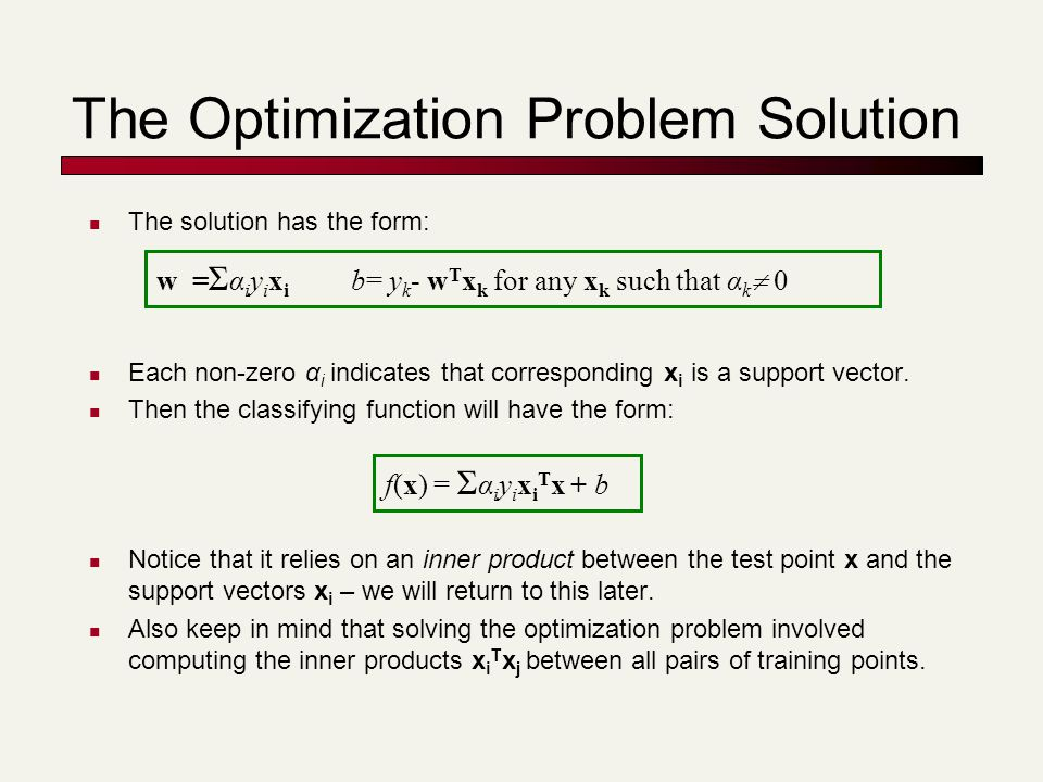 The Optimization Problem Solution The solution has the form: Each non-zero α i indicates that corresponding x i is a support vector. Then the classify
