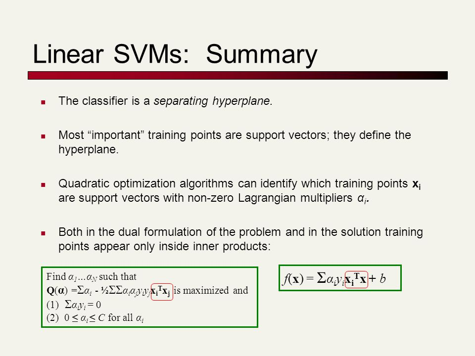 Linear SVMs: Summary The classifier is a separating hyperplane.