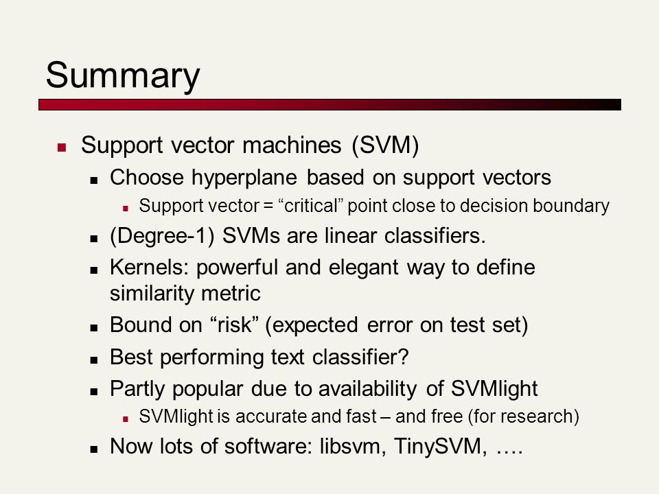 """Summary Support vector machines (SVM) Choose hyperplane based on support vectors Support vector = """"critical"""" point close to decision boundary (Degree-"""