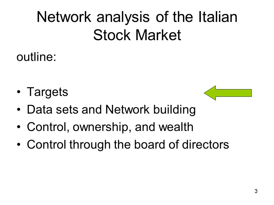 3 Network analysis of the Italian Stock Market outline: Targets Data sets and Network building Control, ownership, and wealth Control through the boar