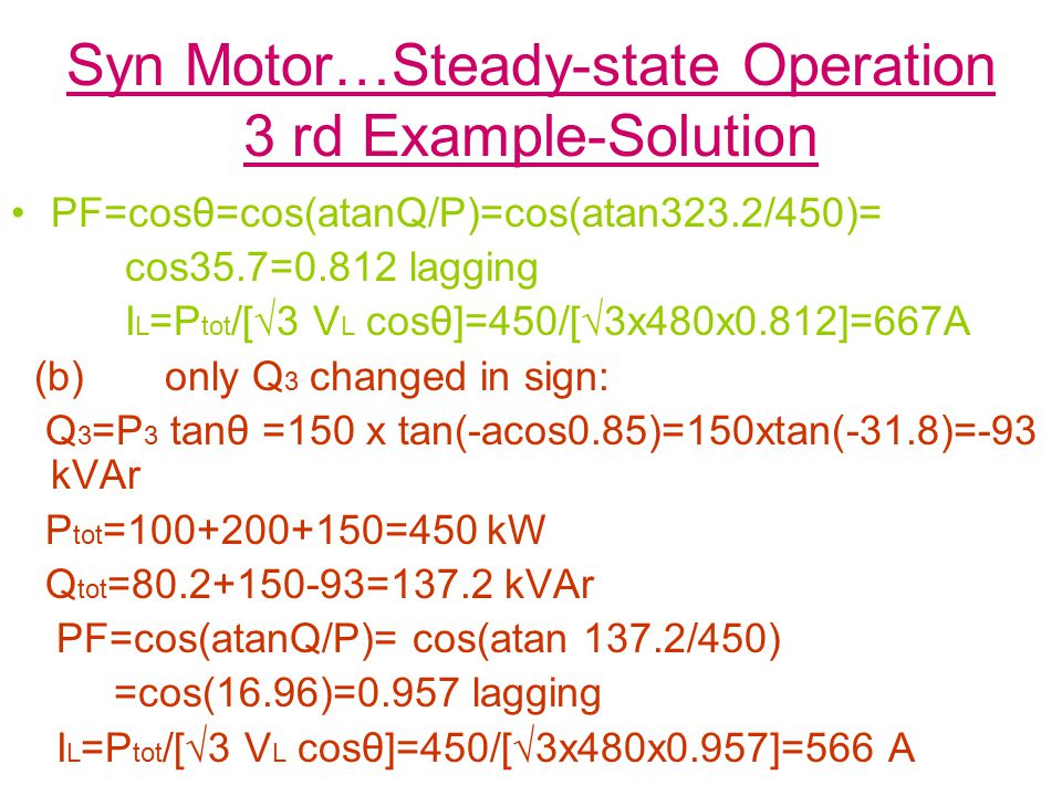 Syn Motor…Steady-state Operation 3 rd Example-Solution PF=cosθ=cos(atanQ/P)=cos(atan323.2/450)= cos35.7=0.812 lagging I L =P tot /[√3 V L cosθ]=450/[√