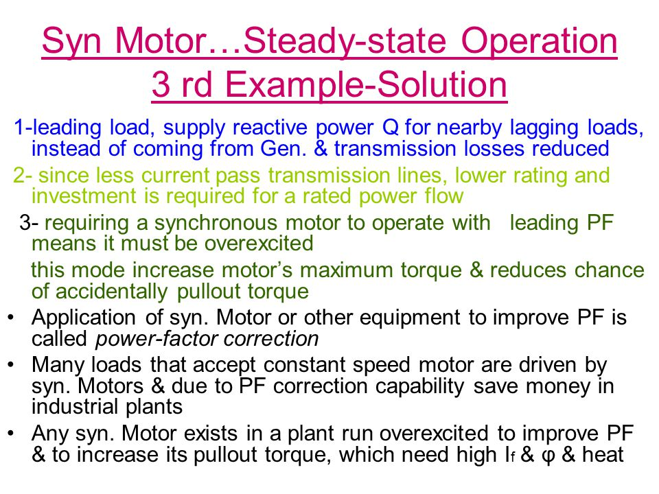 Syn Motor…Steady-state Operation 3 rd Example-Solution 1-leading load, supply reactive power Q for nearby lagging loads, instead of coming from Gen.