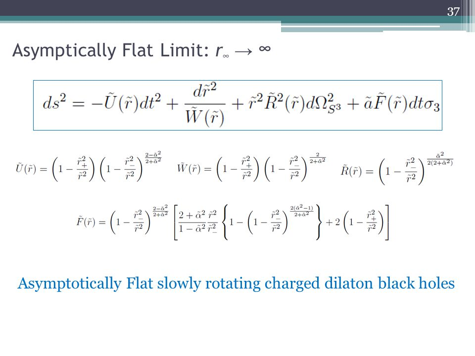 Asymptically Flat Limit: r ∞ → ∞ Asymptotically Flat slowly rotating charged dilaton black holes 37