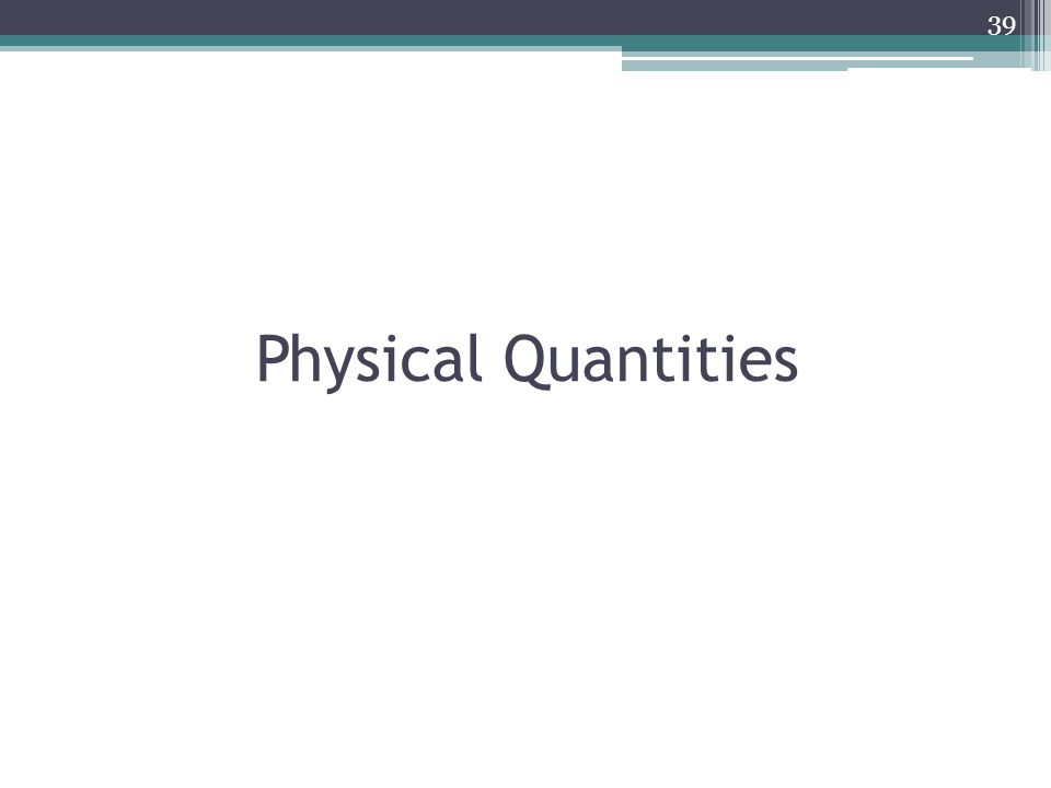 Physical Quantities 39