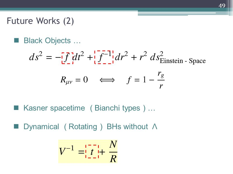 Future Works (2) Black Objects … Kasner spacetime ( Bianchi types ) … Dynamical ( Rotating ) BHs without Λ 49