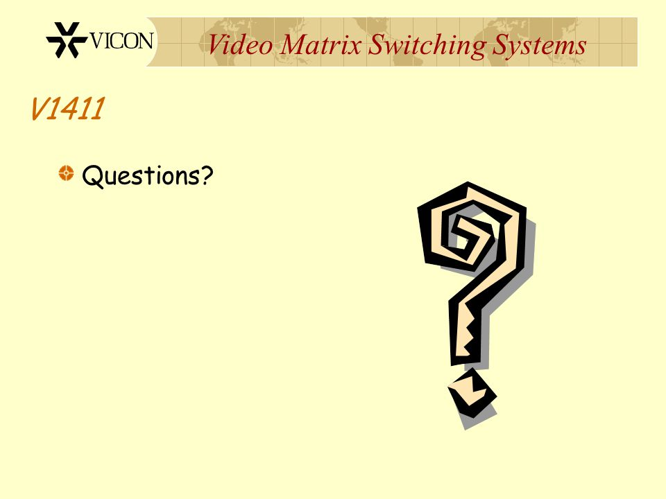 Video Matrix Switching Systems V1411 Self-contained CPU Limited Programming Capabilities Compatible with: RS-422 PTZ Data Control ViCoax II Up-the Coa