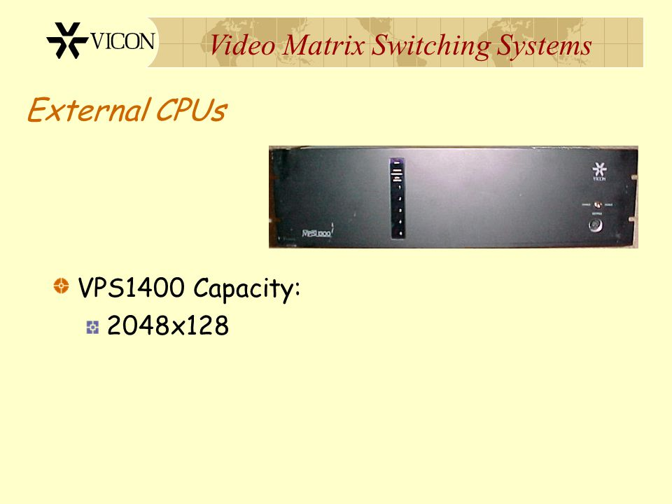 Video Matrix Switching Systems External CPUs VPS1300 Capacities: 256x256 512x256 1024x256