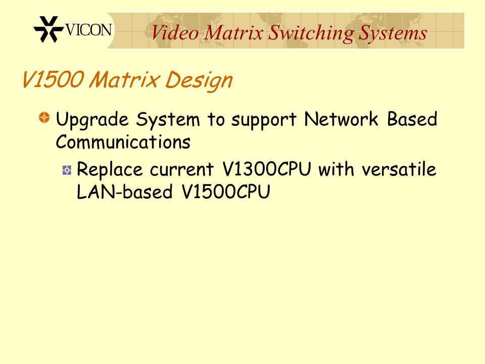 Video Matrix Switching Systems V1300 Matrix Design V1300CPU Time & Titles Movable Cameras Alarm Interfaces Movable Cameras Matrix66 Switching System V