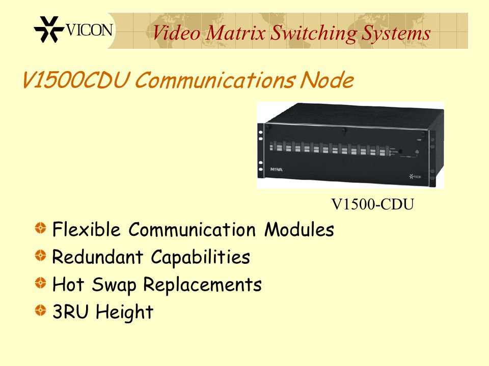 Video Matrix Switching Systems Redundant CPU Capabilities Built-in Support for Multiple Hot Standby CPUs Secure Storage Network HUB V1500CPU-1V1500CPU