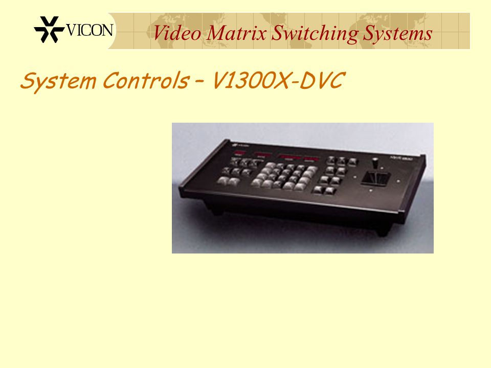 Video Matrix Switching Systems System Controls Keypad Types V1300X-DVC/RVC V1410X-DVC V1411X-DVC V1411J-DVC V1400X-DVC
