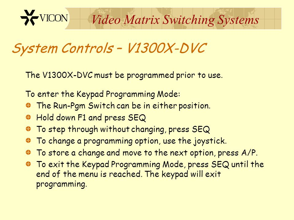 Video Matrix Switching Systems System Controls – V1300X-DVC Two Operating Modes: Standalone Mode Keypad Mode
