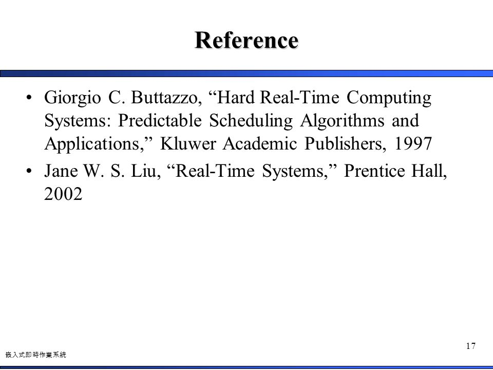 "嵌入式即時作業系統 17 Reference Giorgio C. Buttazzo, ""Hard Real-Time Computing Systems: Predictable Scheduling Algorithms and Applications,"" Kluwer Academic Pu"