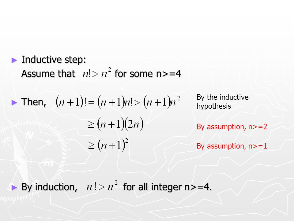 ► Inductive step: Assume that for some n>=4 ► Then, ► By induction, for all integer n>=4. By the inductive hypothesis By assumption, n>=2 By assumptio