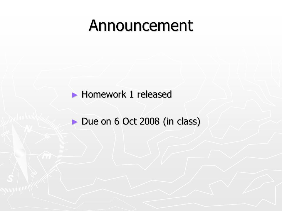 Announcement ► Homework 1 released ► Due on 6 Oct 2008 (in class)