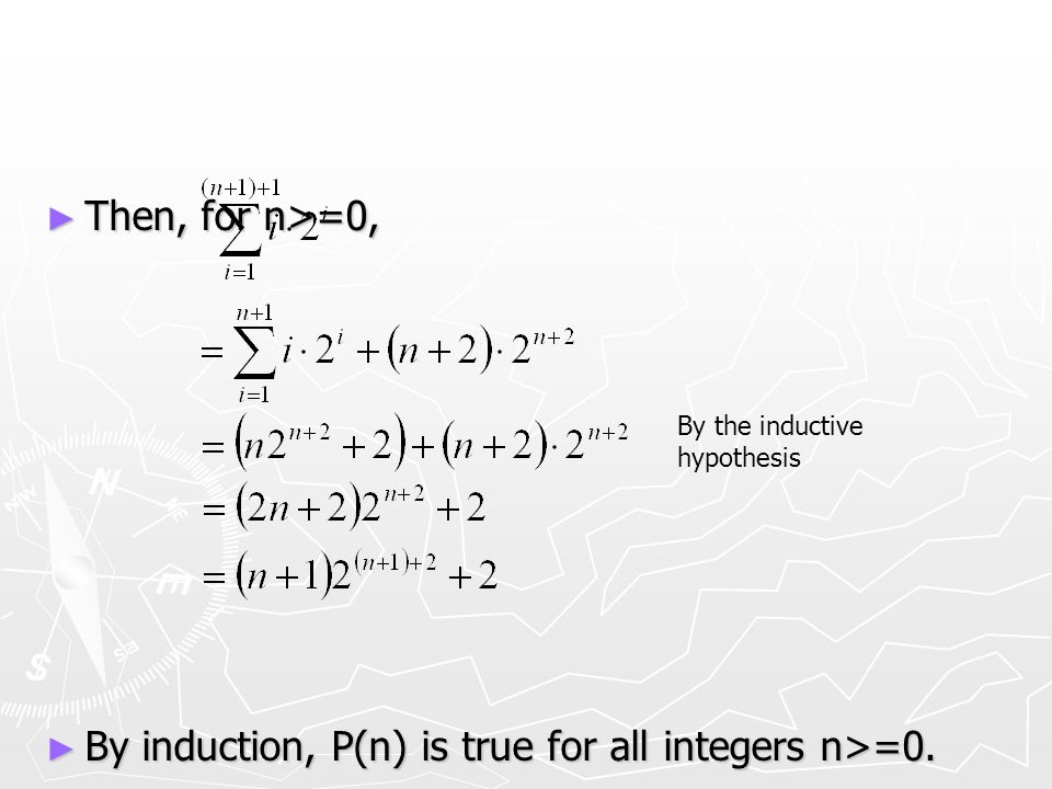 ► Then, for n>=0, ► By induction, P(n) is true for all integers n>=0. By the inductive hypothesis