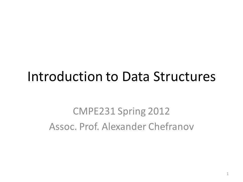 Introduction to Data Structures CMPE231 Spring 2012 Assoc. Prof. Alexander Chefranov 1