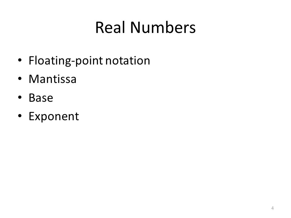 Real Numbers Floating-point notation Mantissa Base Exponent 4