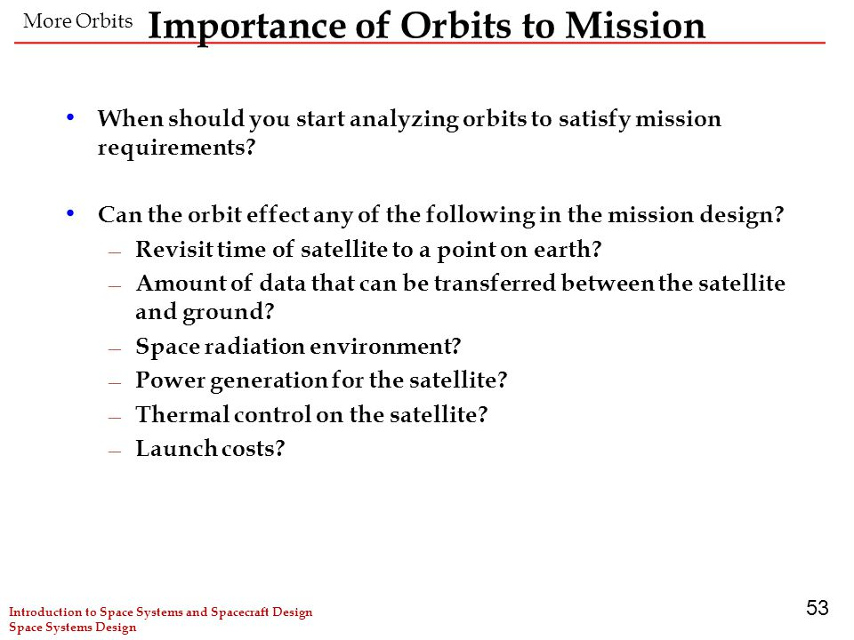 53 Importance of Orbits to Mission When should you start analyzing orbits to satisfy mission requirements.