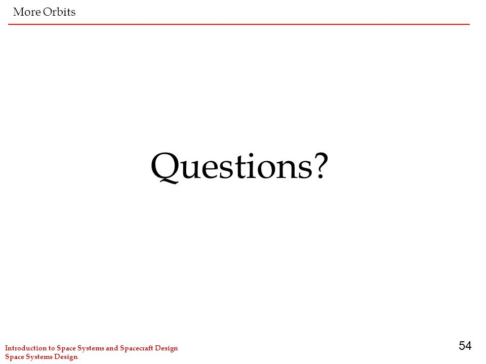 54 Questions More Orbits Introduction to Space Systems and Spacecraft Design Space Systems Design