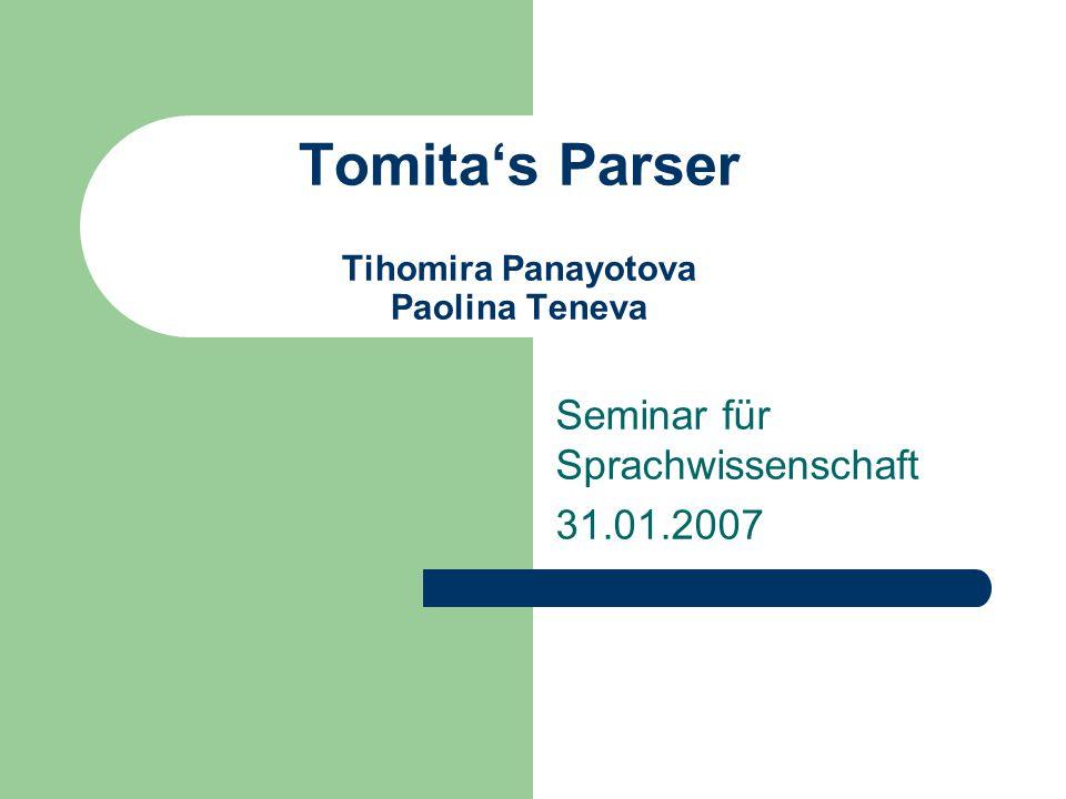 Tomita's Parser Tihomira Panayotova Paolina Teneva Seminar für Sprachwissenschaft 31.01.2007