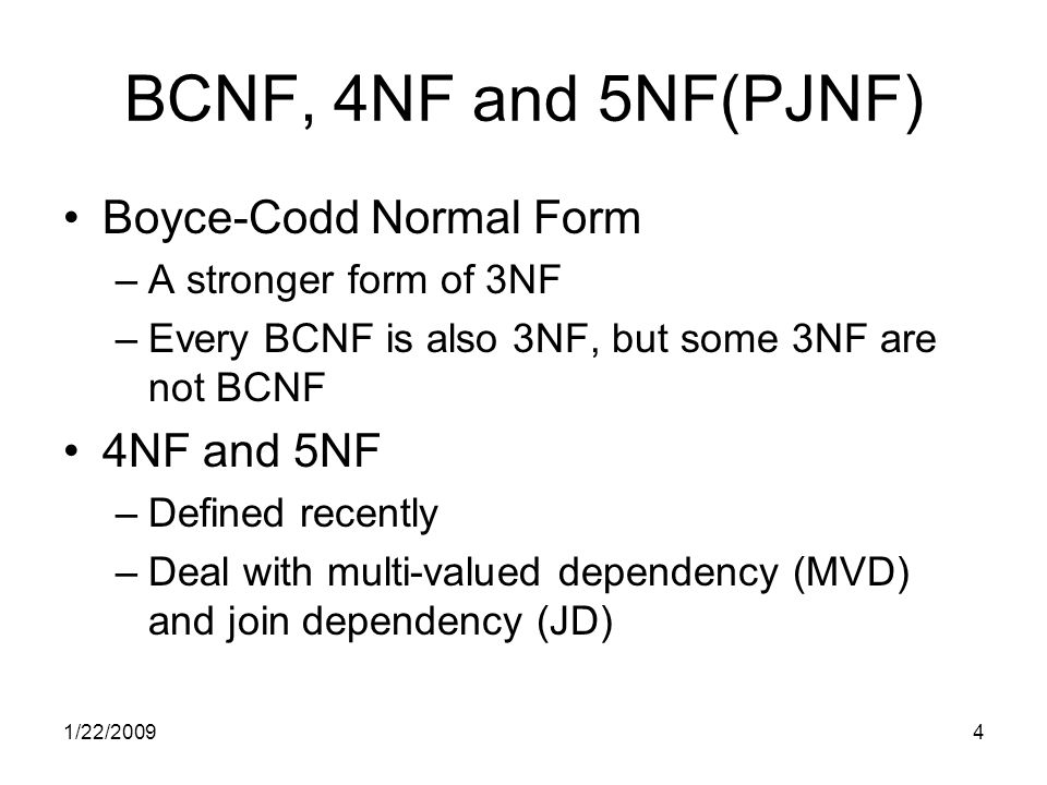 1/22/20095 Relationship between Normal Forms Universe of relations 1NF relations 2NF relations 3NF relations BCNF relations 4NF relations 5NF/PJNF relations