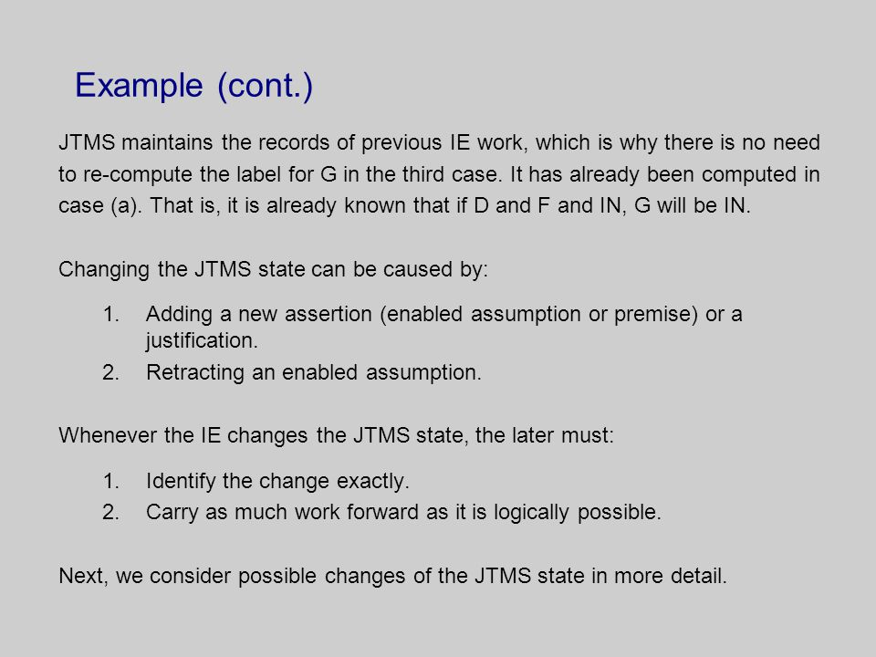Example (cont.) JTMS maintains the records of previous IE work, which is why there is no need to re-compute the label for G in the third case.