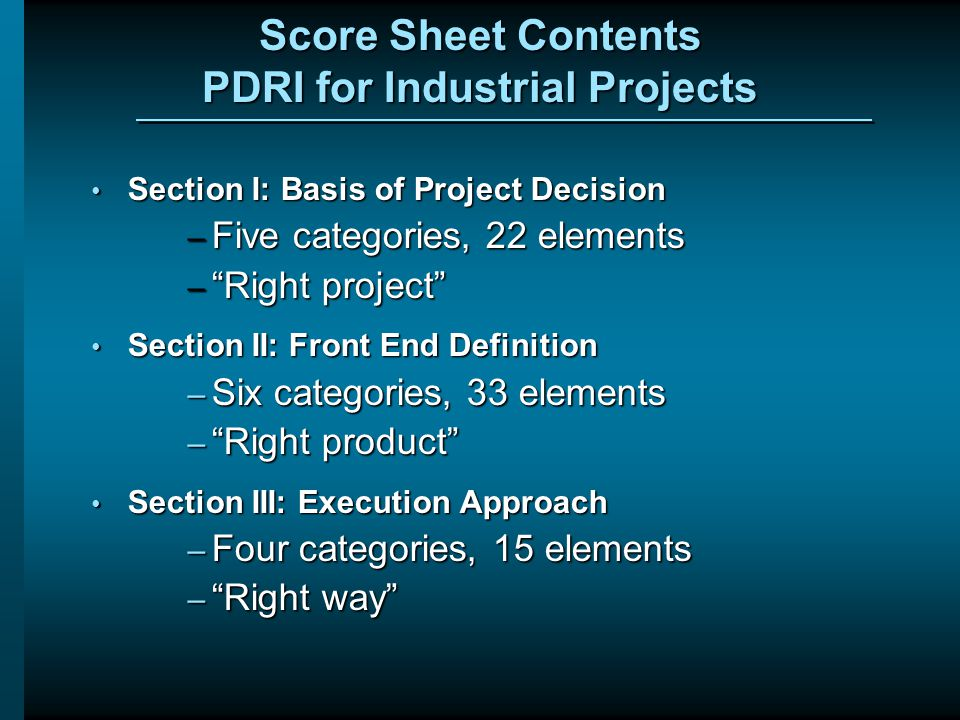 Score Sheet Contents PDRI for Industrial Projects Section I: Basis of Project Decision Section I: Basis of Project Decision – Five categories, 22 elem